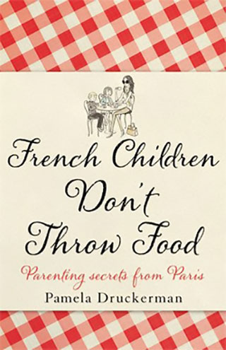 Pamela Druckerman: French Children Don't Throw Food